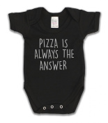 Pizza Is Always The Answer Funny Slogan Girls & Boys Unisex Baby Grow
