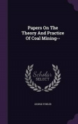 Papers on the Theory and Practice of Coal Mining--
