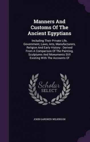 Manners-and-Customs-of-the-Ancient-Egyptians-Including-Their-Private-Life-Gove