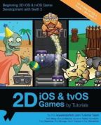 2D IOS & Tvos Games by Tutorials  : Beginning 2D IOS and Tvos Game Development with Swift 2