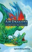 Air Dragons & Other Rare Sky Creatures  : A Field Guide