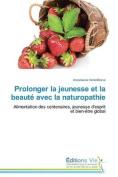 Prolonger La Jeunesse Et La Beaute Avec La Naturopathie  [FRE]