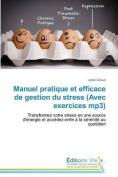 Manuel Pratique Et Efficace de Gestion Du Stress (Avec Exercices MP3)  [FRE]