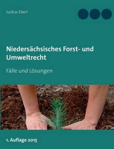 Niedersachsisches Forst- Und Umweltrecht [GER] by Justus Eberl.