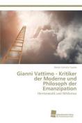 Gianni Vattimo - Kritiker Der Moderne Und Philosoph Der Emanzipation [GER]