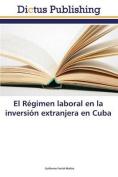 El Regimen Laboral En La Inversion Extranjera En Cuba [Spanish]