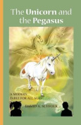 The Unicorn and the Pegasus, a Modern Fable for All Ages