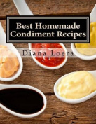 Best Homemade Condiment Recipes
