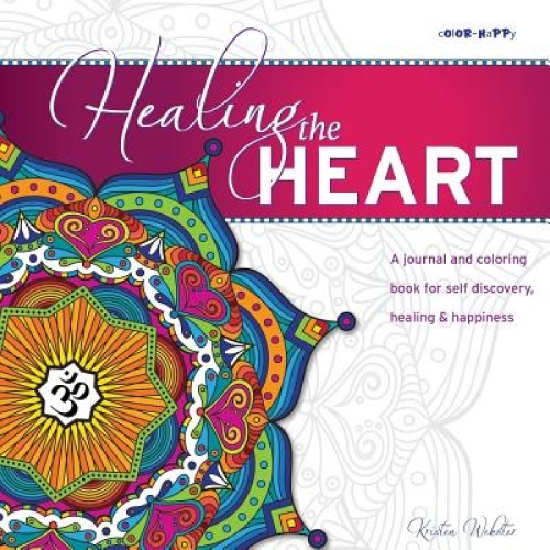 Healing the Heart: A Journal and Coloring Book for Self Discovery, Healing & Hap