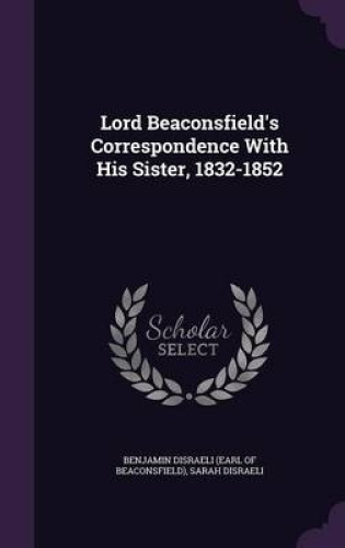 Lord-Beaconsfield-039-s-Correspondence-with-His-Sister-1832-1852-by-Sarah-Disraeli