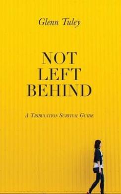 Not Left Behind: A Tribulation Survival Guide