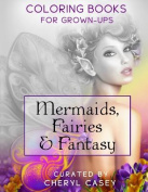 Mermaids, Fairies & Fantasy  : Coloring Books for Grown-Ups, Adults