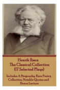 Henrik Ibsen the Classical Collection (17 Selected Plays)