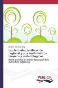 La Olvidada Planificacion Regional y Sus Fundamentos Teoricos y Metodologicos [Spanish]