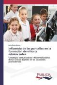 Influencia de Las Pantallas En La Formacion de Ninos y Adolescentes [Spanish]