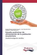 Estudio Preliminar de Alimentacion de La Poblacion Ecuatoriana [Spanish]