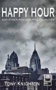Happy Hour - And Other Philadelphia Cruelties