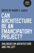Can Architecture Be an Emancipatory Project?