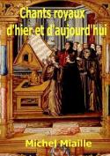 Chants Royaux D'Hier Ou D'Aujourd'hui [FRE]