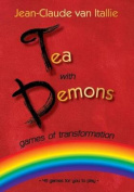 Tea with Demons Games of Transformation