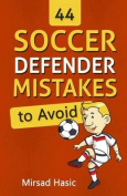 44 Soccer Defender Mistakes to Avoid