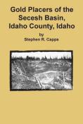 Gold Placers of the Secesh Basin, Idaho County, Idaho