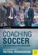 Coaching Soccer Like Guardiola and Mourinho