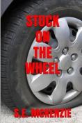 Stuck on the Wheel
