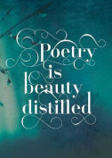 Poetry Is Beauty Distilled