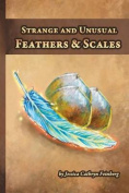 Strange and Unusual Feathers & Scales  : A Pocket Field Gude