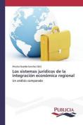 Los Sistemas Juridicos de La Integracion Economica Regional [Spanish]