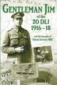 Gentleman Jim of the 20 DLI 1916 - 1918