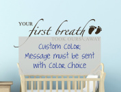 Your First Breath Took Ours Away Nursery Room Wall Sticker Quote 36x12 - Custom Colour