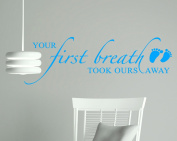 Your First Breath Took Ours Away Nursery Room Wall Sticker Quote 36x12 - Ice Blue