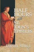 Half Hours with St. John's Epistles