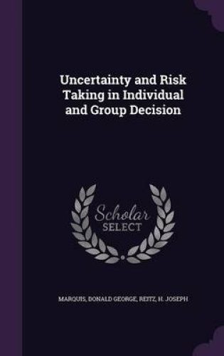 Uncertainty-and-Risk-Taking-in-Individual-and-Group-Decision-by-Donald-George-Ma