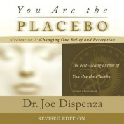 You Are the Placebo Meditation 2 -- Revised Edition [Audio]
