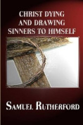 Christ Dying and Drawing Sinners to Himself