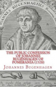 The Public Confession of Johannes Bugenhagen of Pomerania