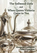 The Sellwood Girls and When Queen Victoria Came to Tea