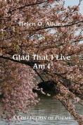 Glad That I Live Am I