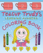 Teacup Trudy Learning Numbers Coloring Book