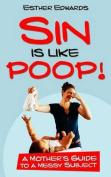 Sin Is Like Poop!