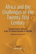 Africa and the Challenges of the Twenty-First Century. Keynote Addresses Delivered at the 13th General Assembly of Codesria