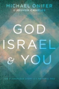 God, Israel, & You  : The Scandalous Story of a Faithful God