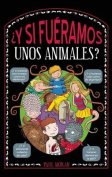 Y Si Fueramos Unos Animales? / What If Humans Were Like Animals [Spanish]
