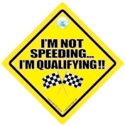 I'm Not Speeding I'm Qualifying Car Sign, Car Sign, baby on board, Novelty Car Sign, Joke Sign, Fun Sign, Tailgating sign, Motor Racing Car sign, Racing Driver Sign