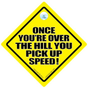Once You Are Over The Hill You Pick Up Speed Car Sign, Car Sign, Funny Car Sign, Baby on Board, Decal, Bumper Sticker, Old age Sign, OAP Sign, Elderly Driver, Road Sign, Baby On Board Sign, FUNNY Car Sign, Novelty Driving Sign