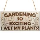 Gardening So Exciting I Wet My Plants! Novelty Garden Plaque