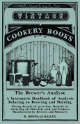 The Brewer's Analyst - A Systematic Handbook of Analysis Relating to Brewing and Malting - Giving Details of Up-To-Date Methods of Analysing All Materials Used, and Products Manufactured by Brewers and Maltsters